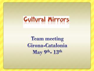 Team meeting Girona -Catalonia May 9 th - 13 th