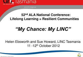 "52 nd  ALA National Conference: Lifelong Learning = Resilient Communities ""My Chance: My LINC"""
