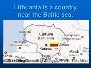 Lithuania is a country near the Baltic sea.