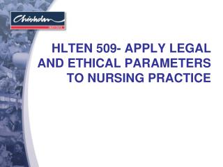HLTEN 509- APPLY LEGAL AND ETHICAL PARAMETERS TO NURSING PRACTICE