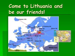 Come to Lithuania and be our friends!