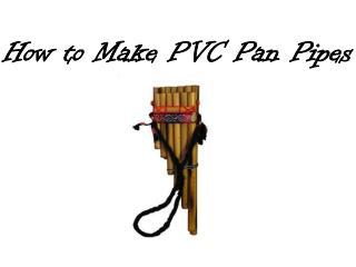 How to Make PVC Pan Pipes
