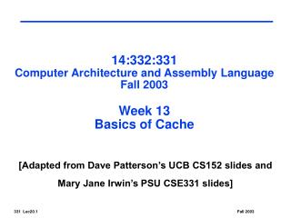 14:332:331 Computer Architecture and Assembly Language Fall 2003 Week 13 Basics of Cache