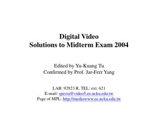 Digital Video Solutions to Midterm Exam 2004 Edited by Yu-Kuang Tu