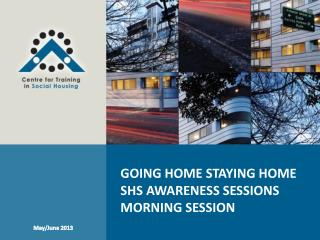 GOING HOME STAYING HOME SHS  Awareness Sessions Morning  Session