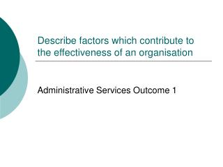 Describe factors which contribute to the effectiveness of an organisation