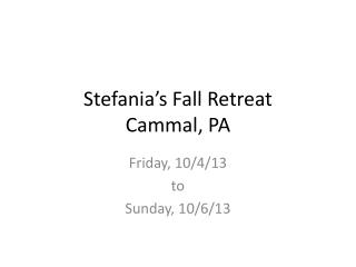 Stefania ' s Fall Retreat Cammal, PA
