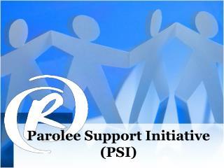 Parolee Support Initiative  (PSI)