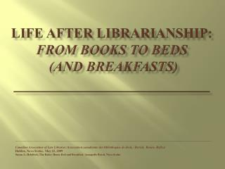 life after Librarianship:   from books to beds  (and breakfasts) __________________________