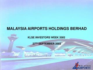 MALAYSIA AIRPORTS HOLDINGS BERHAD KLSE INVESTORS WEEK 2002  27 TH  SEPTEMBER 2002