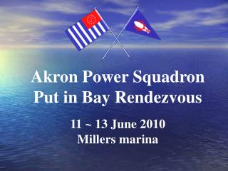 Akron Power Squadron Put in Bay Rendezvous 11 ~ 13 June 2010 Millers marina