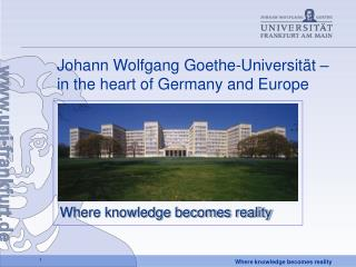 Johann Wolfgang Goethe-Universität –  in the heart of Germany and Europe