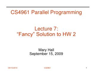 CS4961 Parallel Programming   Lecture 7:   Fancy  Solution to HW 2   Mary Hall September 15, 2009