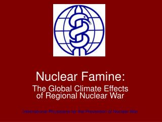 Nuclear Famine: The Global Climate Effects of Regional Nuclear War  International Physicians for the Prevention of Nucle
