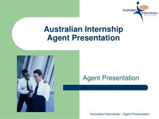 Australian Internship  Agent Presentation