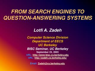 FROM SEARCH ENGINES TO QUESTION-ANSWERING SYSTEMS Lotfi A. Zadeh  Computer Science Division
