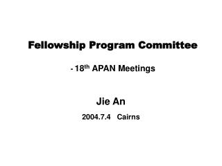 Fellowship Program Committee -  18 th  APAN Meetings