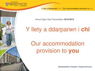 Y llety a ddarparwn i  chi    Our accommodation provision to  you
