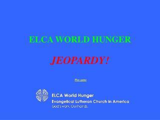 ELCA WORLD HUNGER JEOPARDY!