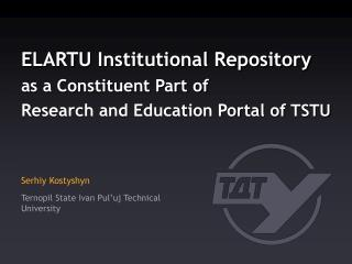 ELARTU Institutional Repository as a Constituent Part of Research and Education Portal of  TSTU