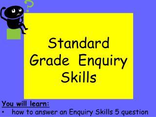 Standard  Grade  Enquiry  Skills