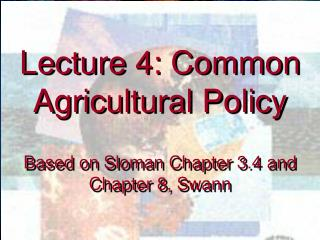 Lecture 4: Common Agricultural Policy Based on  Sloman  Chapter 3.4 and Chapter 8, Swann