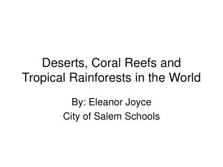 Deserts, Coral Reefs and Tropical Rainforests in the World