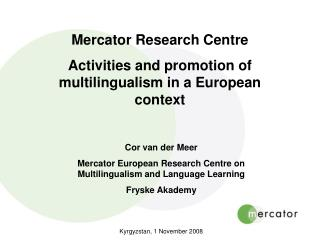 Mercator Research Centre Activities and promotion of multilingualism in a European context