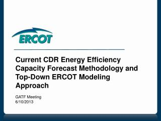 Current CDR Energy Efficiency Capacity Forecast Methodology and Top-Down ERCOT Modeling Approach