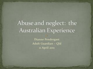 Abuse and neglect:  the Australian Experience