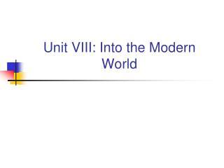 Unit VIII: Into the Modern World
