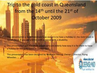 Trip to the gold coast in Queensland from the 14 th  until the 21 st  of October 2009