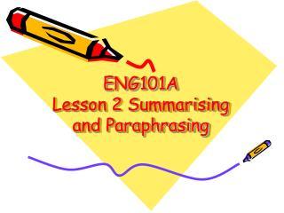 ENG101A Lesson 2  Summarising  and Paraphrasing