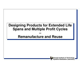 Designing Products for Extended Life Spans and Multiple Profit Cycles   Remanufacture and Reuse