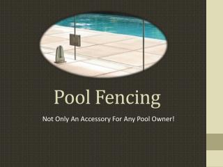 Pool Fencing Not Only An Accessory For Any Pool Owner!