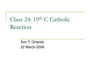 Class 24: 19 th  C Catholic Reaction