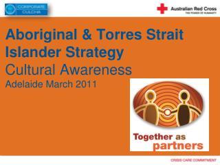 Aboriginal & Torres Strait  Islander Strategy Cultural Awareness Adelaide March 2011