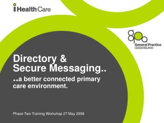 Directory &  Secure Messaging.. .. a better connected primary care environment.