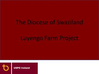 The Diocese of Swaziland Luyengo Farm Project