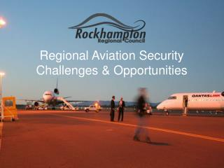 Regional Aviation Security Challenges & Opportunities