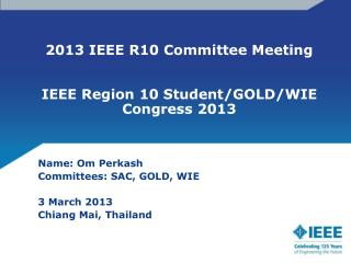 2013 IEEE R10 Committee Meeting IEEE Region 10 Student/GOLD/WIE Congress 2013