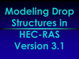 Modeling Drop Structures in HEC-RAS Version 3.1