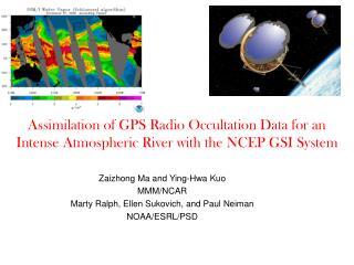 Zaizhong Ma and Ying-Hwa Kuo MMM/NCAR Marty Ralph, Ellen Sukovich, and Paul Neiman NOAA/ESRL/PSD