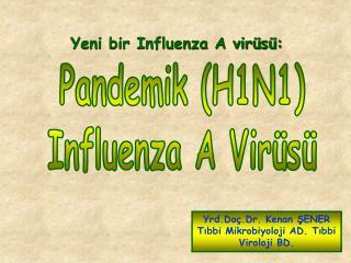 Yrd.Doç.Dr. Kenan ŞENER Tıbbi Mikrobiyoloji AD. Tıbbi Viroloji BD.