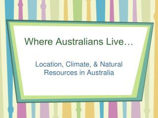 Where Australians Live…