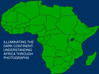 ILLUMINATING THE DARK CONTINENT: UNDERSTANDING AFRICA THROUGH PHOTOGRAPHS
