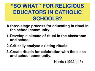 """SO WHAT"" FOR RELIGIOUS EDUCATORS IN CATHOLIC SCHOOLS?"