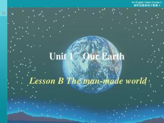 Lesson B The man-made world