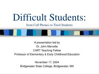 Difficult Students: from Cell Phones to Tired Students