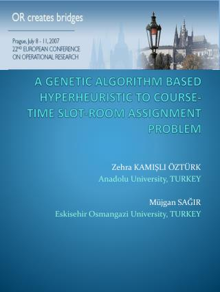 A GENETIC ALGORITHM BASED HYPERHEURISTIC TO COURSE-TIME SLOT-ROOM ASSIGNMENT PROBLEM